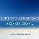 Tap into Abundance and Success…